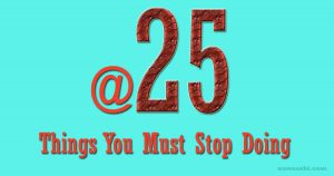 Things To Stop Doing When You Turn 25